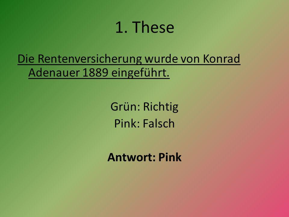 1. These Die Rentenversicherung wurde von Konrad Adenauer 1889 eingeführt.