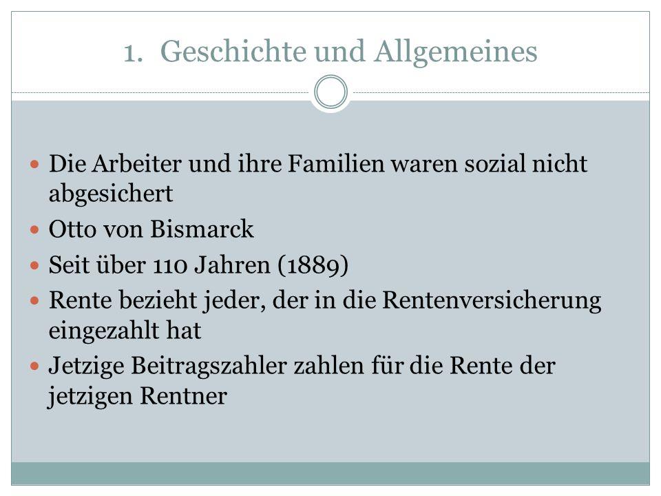 1.Geschichte und Allgemeines Die Arbeiter und ihre Familien waren sozial nicht abgesichert Otto von Bismarck Seit über 110 Jahren (1889) Rente bezieht