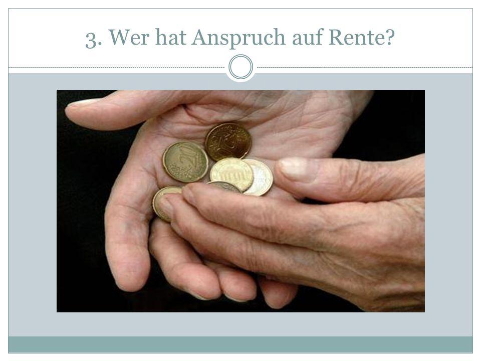 3. Wer hat Anspruch auf Rente?
