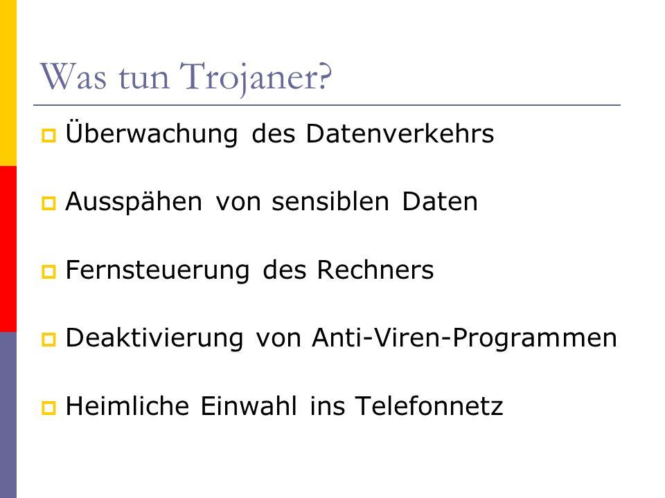 Was tun Trojaner? Überwachung des Datenverkehrs Ausspähen von sensiblen Daten Fernsteuerung des Rechners Deaktivierung von Anti-Viren-Programmen Heiml
