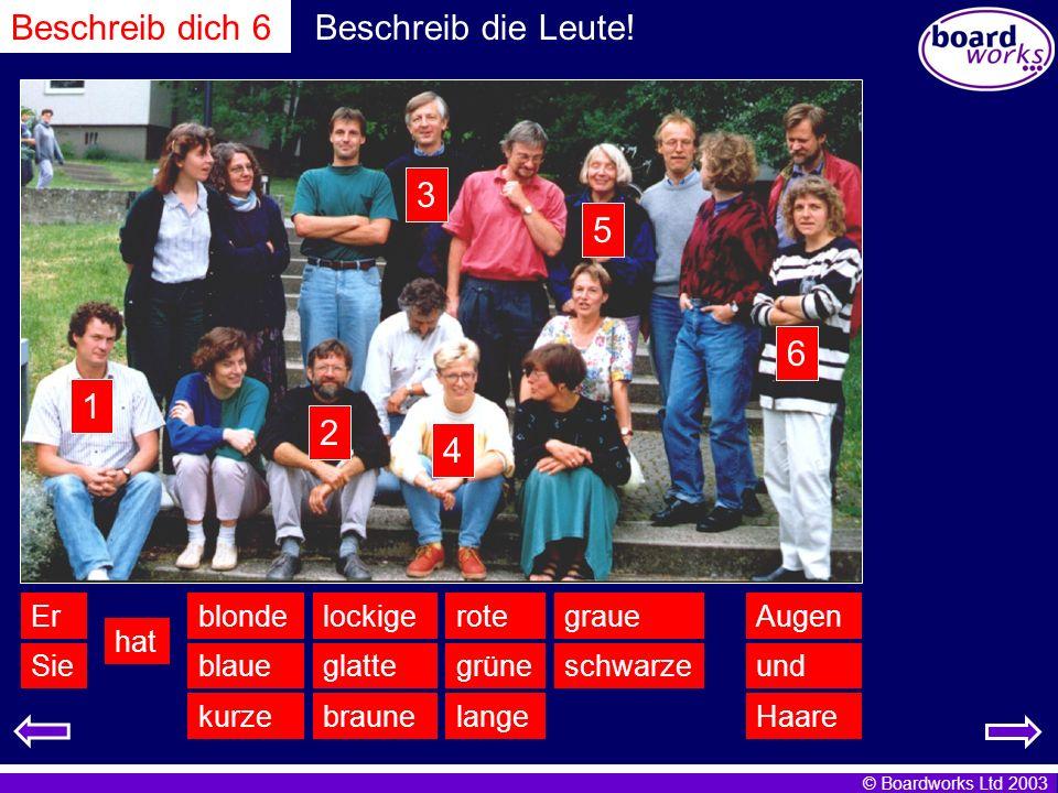 © Boardworks Ltd 2003 Beschreib die Leute! Sieglatte ErAugen hat lange grüne rote kurze schwarzeund Haare blaue Beschreib dich 6 braune grauelockigebl