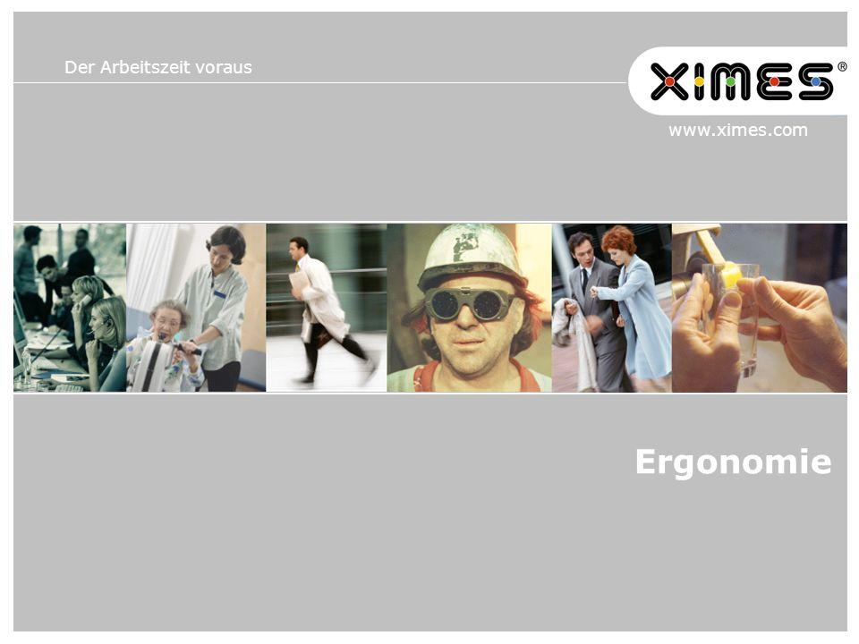 Der Arbeitszeit voraus www.ximes.com Ergonomie