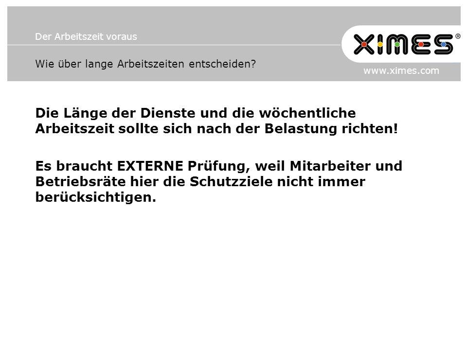 Der Arbeitszeit voraus www.ximes.com Wie über lange Arbeitszeiten entscheiden? Die Länge der Dienste und die wöchentliche Arbeitszeit sollte sich nach