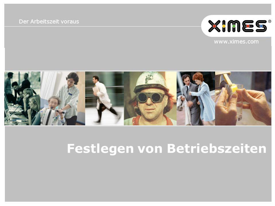 Der Arbeitszeit voraus www.ximes.com Festlegen von Betriebszeiten