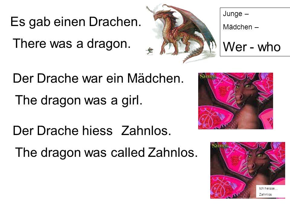 Es gab einen Drachen.There was a dragon. Der Drache war ein Mädchen.