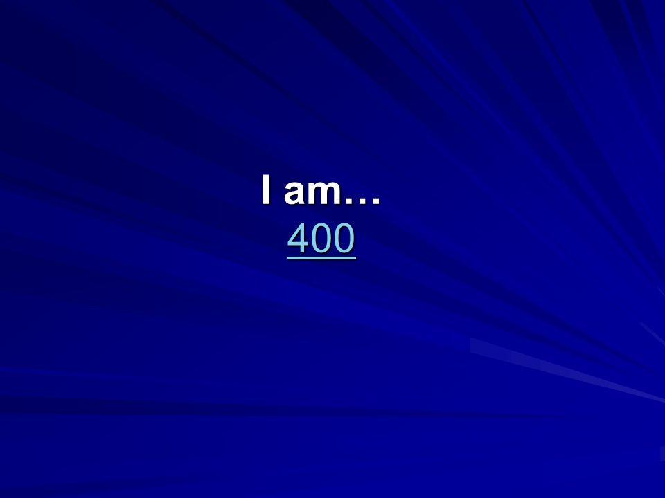 I am… 400 400