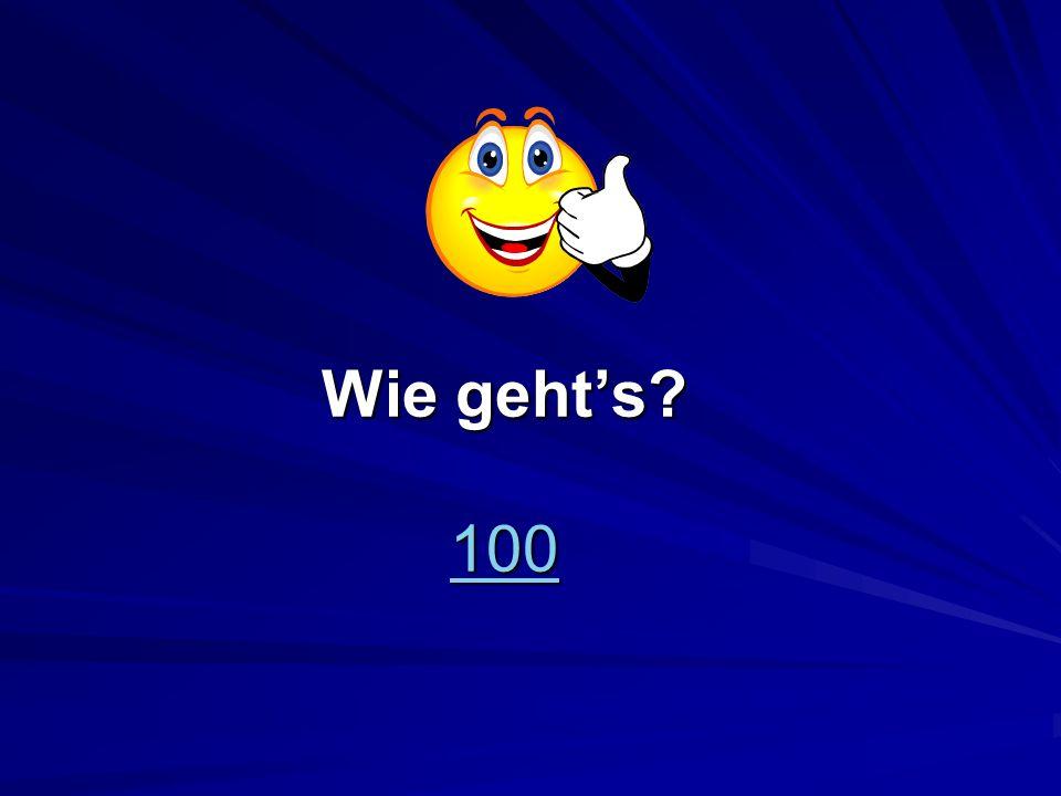 Wie gehts? 100 100