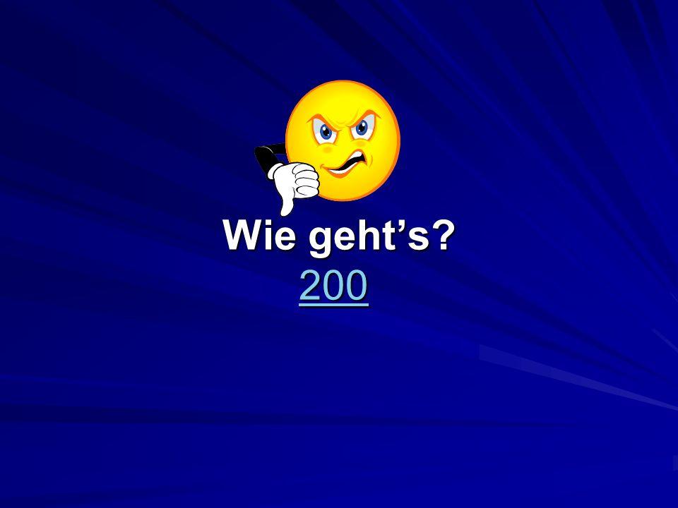 Wie gehts? 200 Wie gehts? 200 200