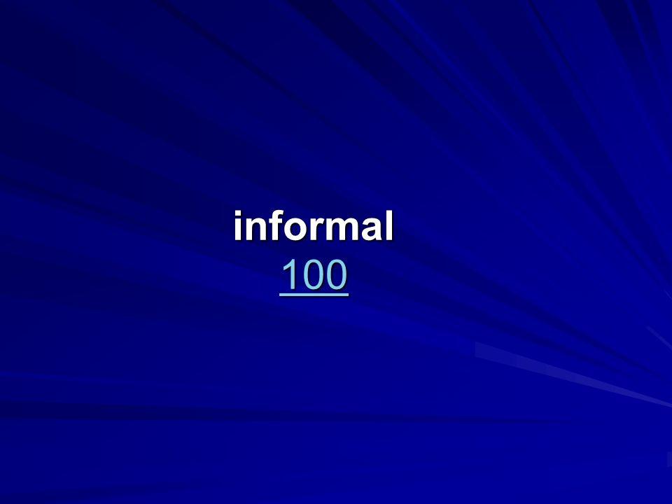 informal 100 100