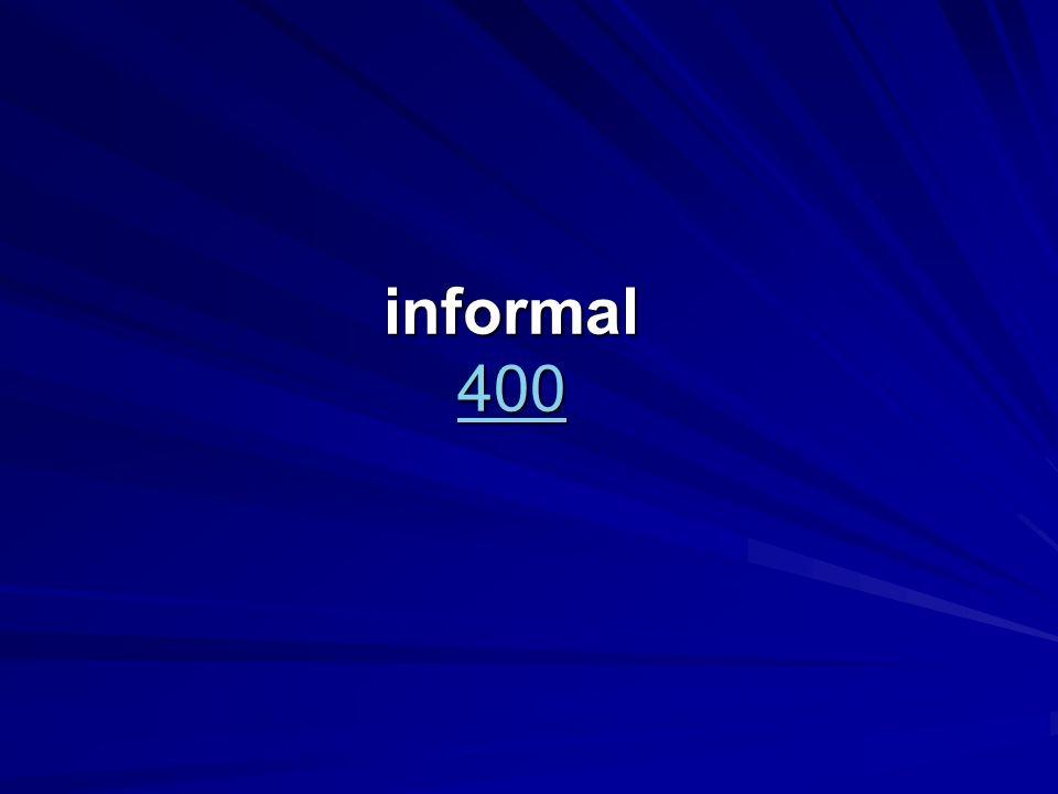 informal 400 400
