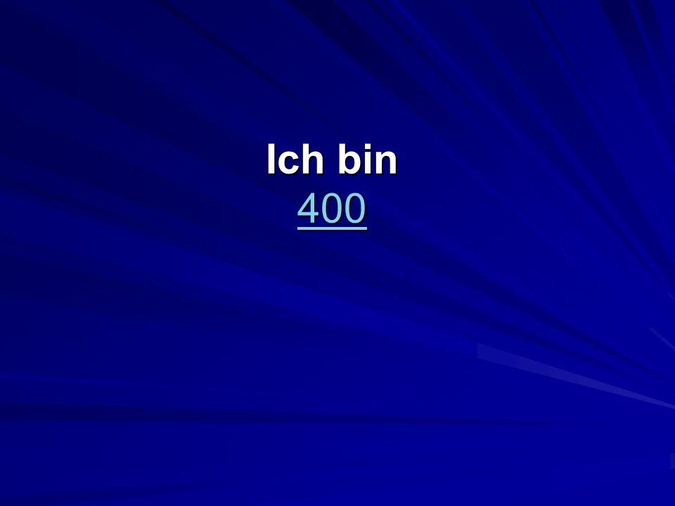 Ich bin 400 400