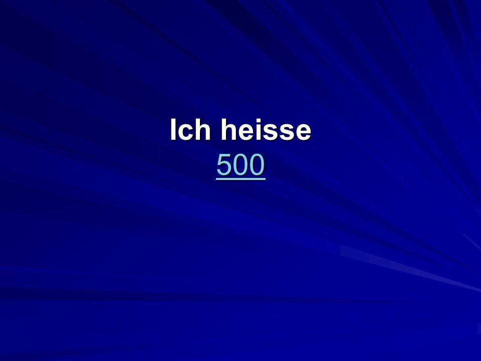 Ich heisse 500 500