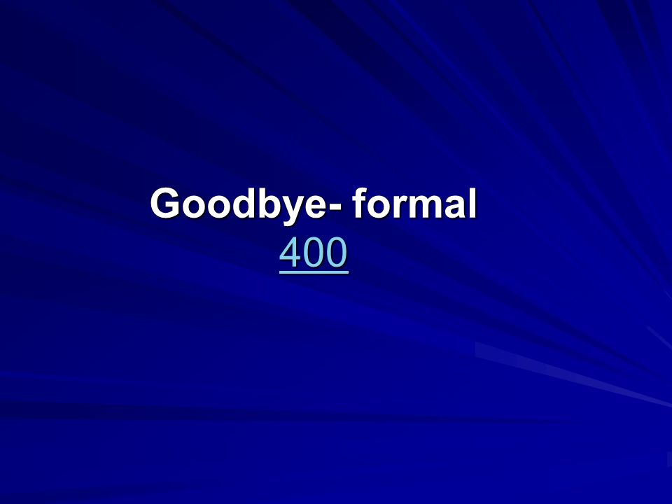 Goodbye- formal