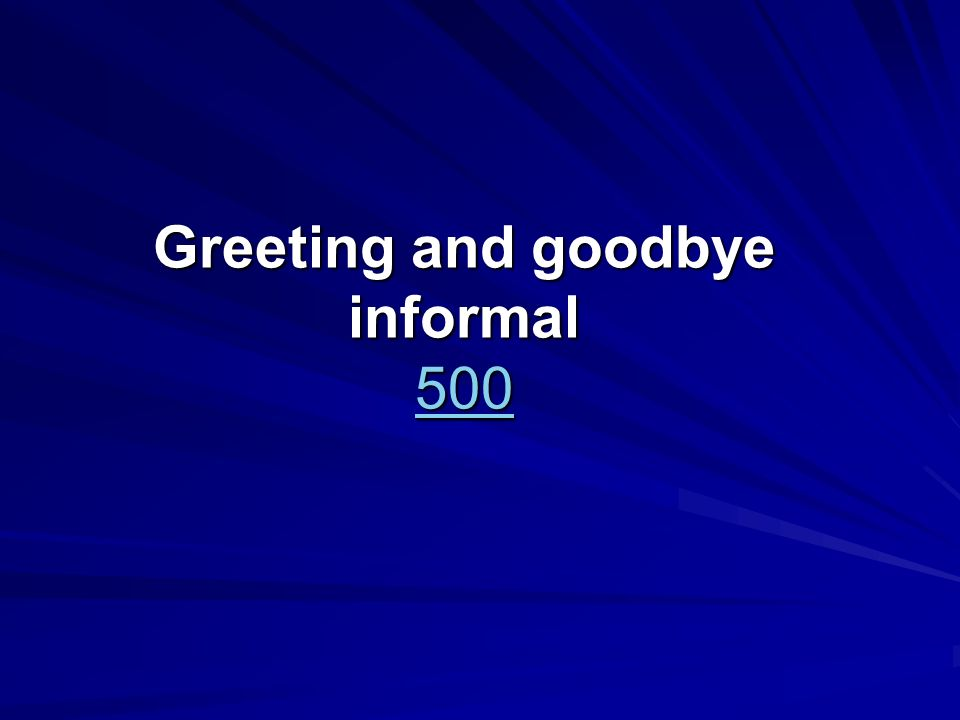 Greeting and goodbye informal