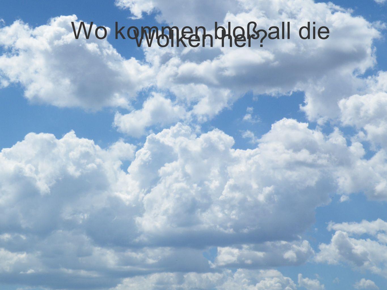 Wo kommen bloß all die Wolken her?