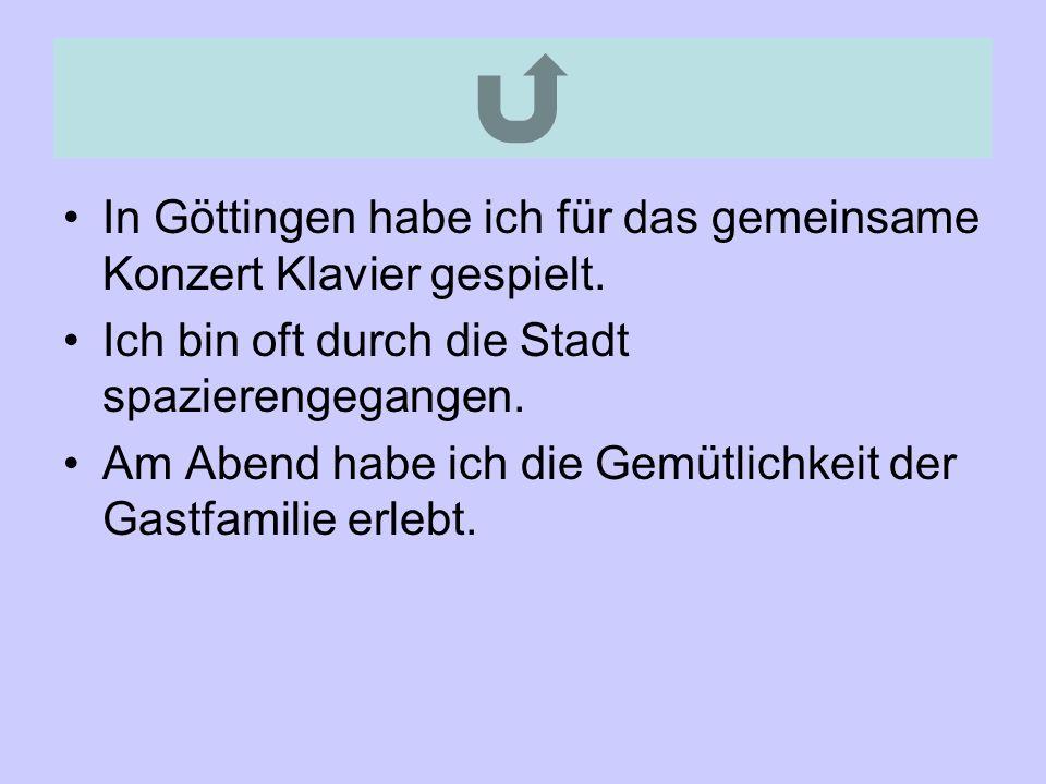 Von meinen Freunden aus Göttingen habe ich die Spontaneität und die Sympathie geschätzt.