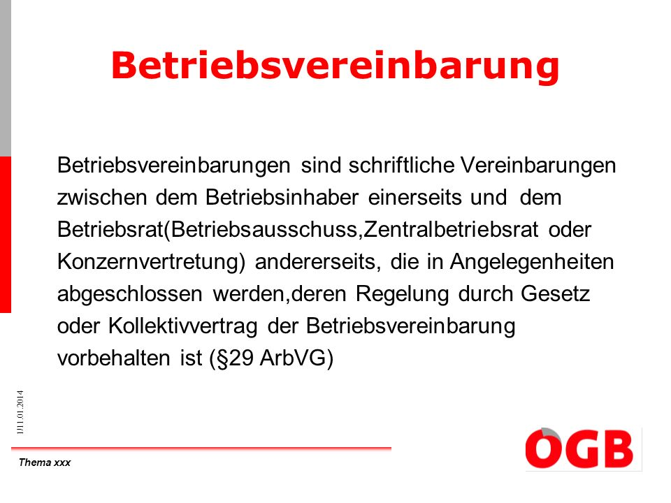Thema xxx 1/11.01.2014 Betriebsvereinbarung Betriebsvereinbarungen sind schriftliche Vereinbarungen zwischen dem Betriebsinhaber einerseits und dem Be