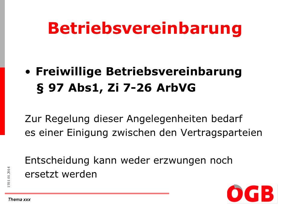 Thema xxx 15/11.01.2014 Betriebsvereinbarung Freiwillige Betriebsvereinbarung § 97 Abs1, Zi 7-26 ArbVG Zur Regelung dieser Angelegenheiten bedarf es e