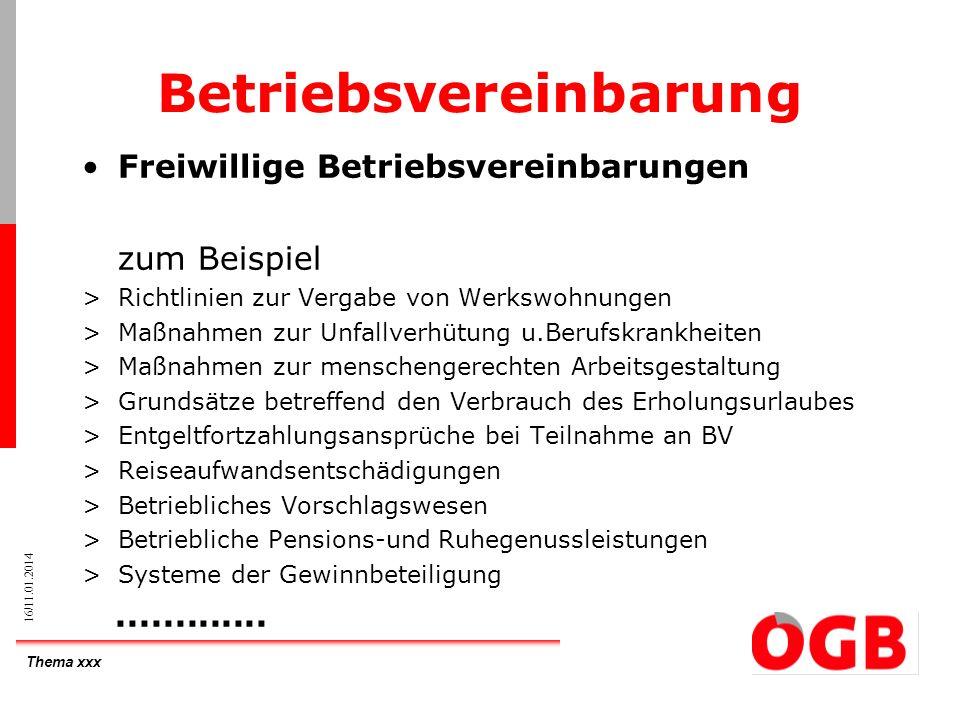 Thema xxx 16/11.01.2014 Betriebsvereinbarung Freiwillige Betriebsvereinbarungen zum Beispiel >Richtlinien zur Vergabe von Werkswohnungen >Maßnahmen zu