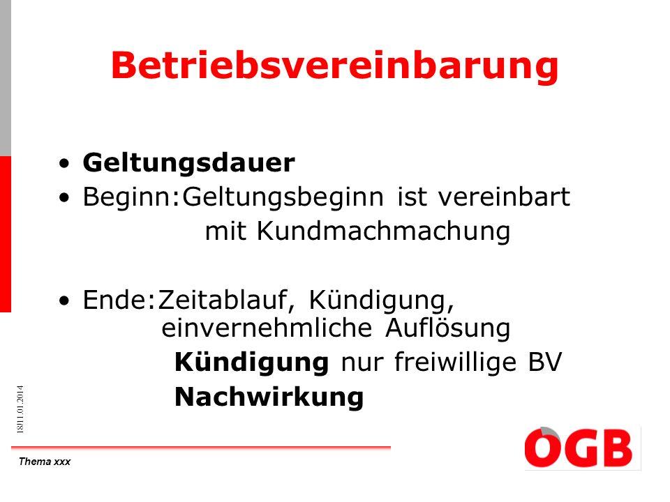 Thema xxx 18/11.01.2014 Betriebsvereinbarung Geltungsdauer Beginn:Geltungsbeginn ist vereinbart mit Kundmachmachung Ende:Zeitablauf, Kündigung, einver