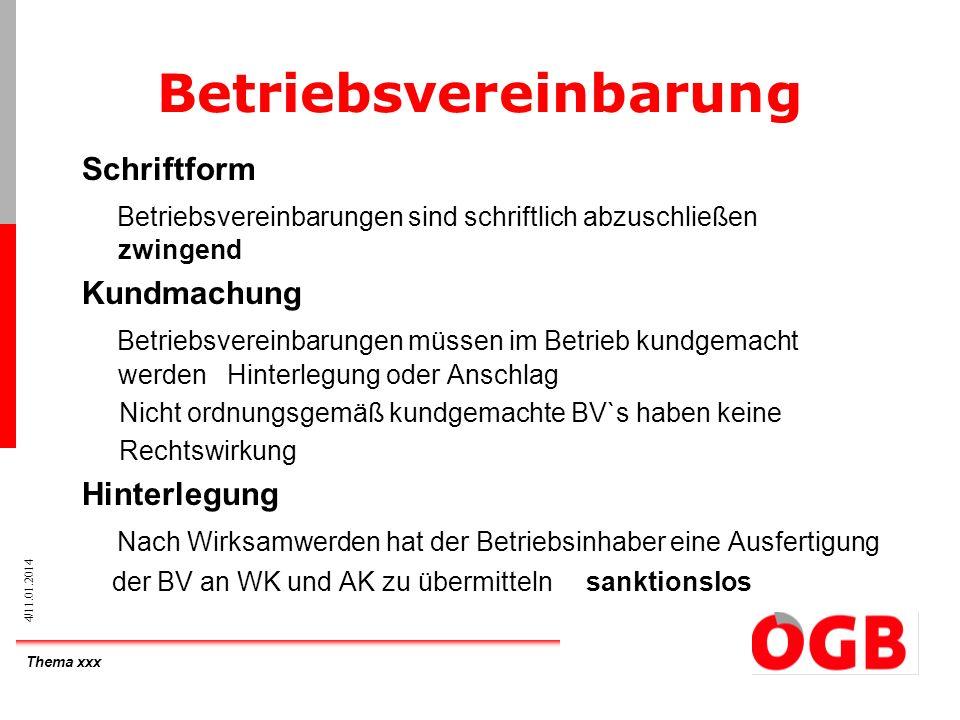 Thema xxx 5/11.01.2014 Betriebsvereinbarung Inhalt durch Gesetz oder Kollektivvertrag der Regelung durch Betriebsvereinbarung vorbehalten taxative Aufzählung-in anderen Bereichen kein Abschluss von BV möglich