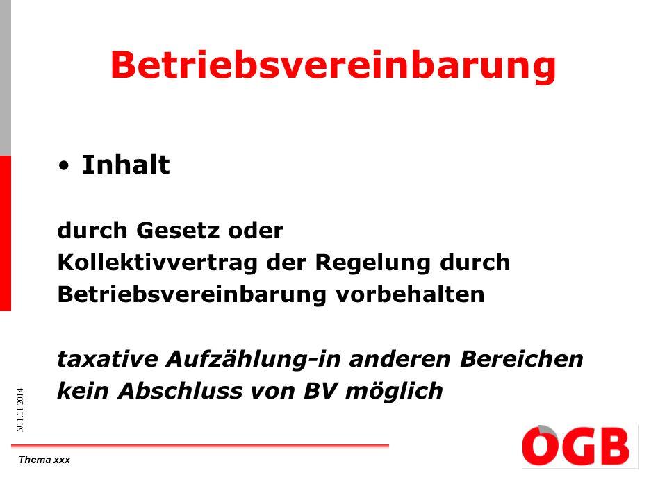 Thema xxx 6/11.01.2014 Betriebsvereinbarung Gesetzliche Grundlage §§96, 96a und 97 ArbVG Arbeitszeitgesetz Urlaubsgesetz Kollektivverträge