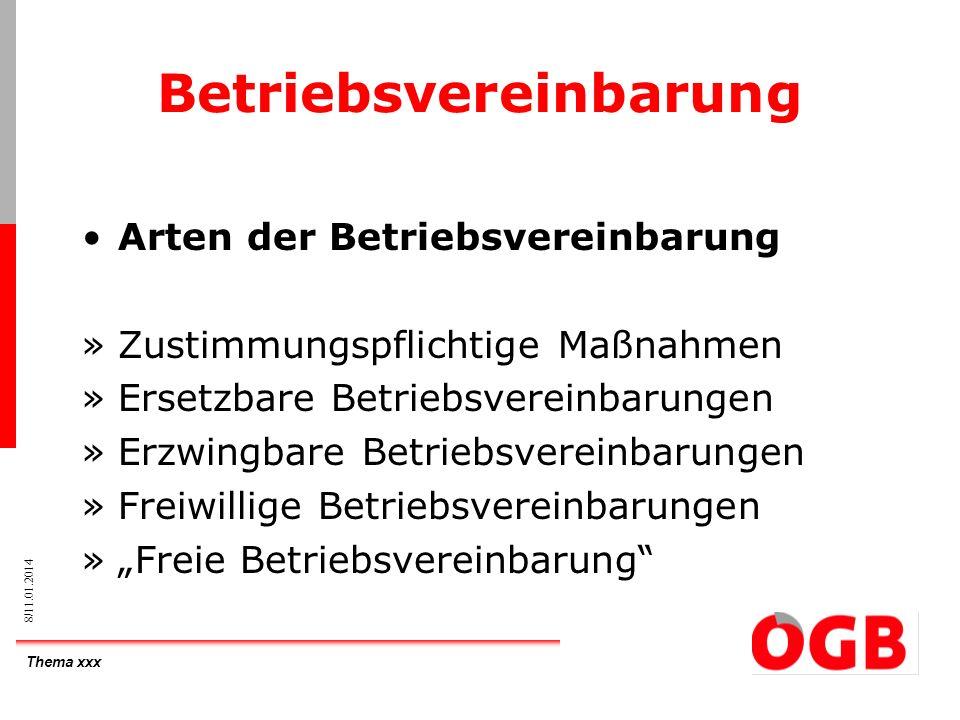 Thema xxx 9/11.01.2014 Betriebsvereinbarung Zustimmungspflichtige Maßnahmen §96 ArbVG Einführung betrieblicher Disziplinarordnung Einführung von Personalfragebögen Einführung von Kontrollmaßnahmen und technischen Kontrollsystemen,sofern diese Maßnahmen die Menschenwürde berühren Einführung von Leistungslohnsystemen