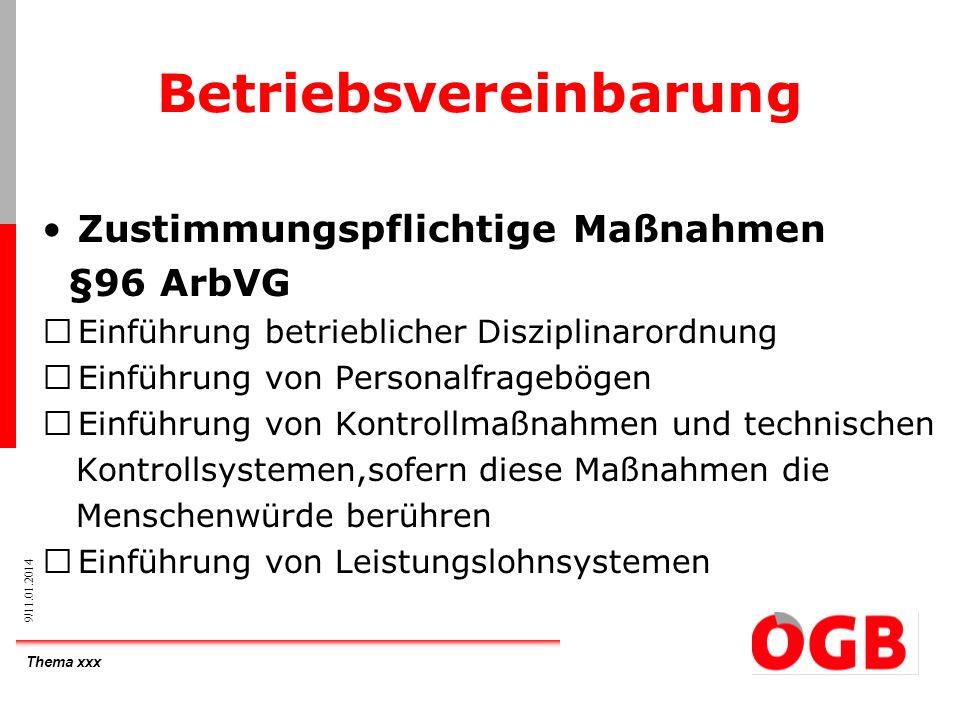 Thema xxx 10/11.01.2014 Betriebsvereinbarung Ohne Zustimmung des Betriebsrates und Betriebsvereinbarung ist die Einführung solcher Maßnahmen rechtsunwirksam Betriebsvereinbarungen gem.§96 ArbVG können jederzeit,ohne Frist gekündigt werden.