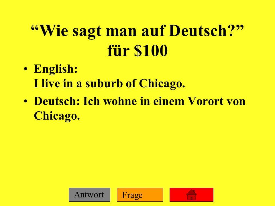 Frage Antwort Kultur für $500 Frage: Was ist ein deutsches Produkt, das die Perspektive der Deutschen von Wohnraum reflektiert? Antwort: der Wohnwürfe