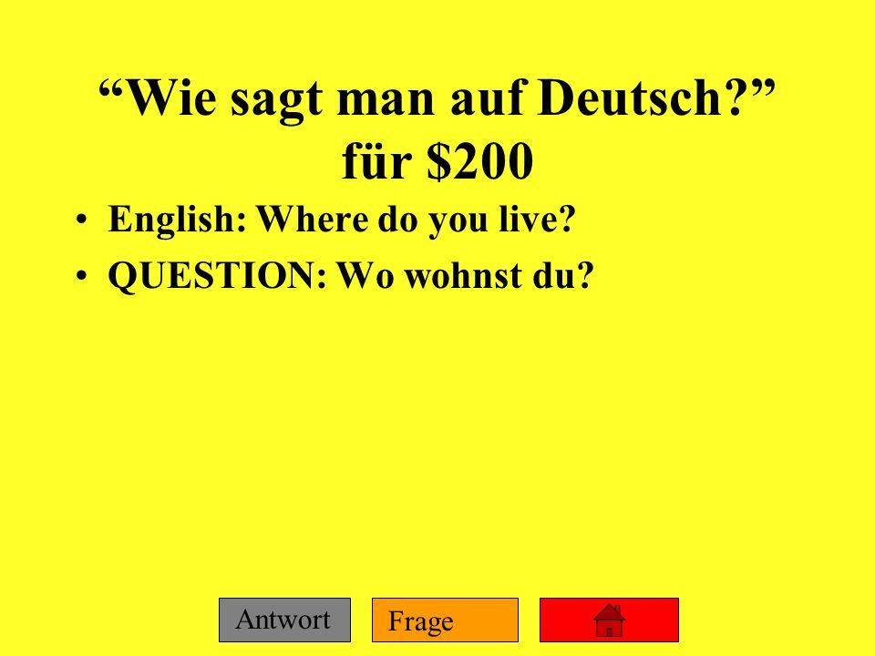 Frage Antwort Wie sagt man auf Deutsch? für $100 English: I live in a suburb of Chicago. Deutsch: Ich wohne in einem Vorort von Chicago.