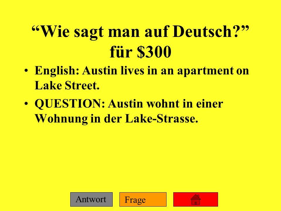 Frage Antwort Wie sagt man auf Deutsch? für $200 English: Where do you live? QUESTION: Wo wohnst du?