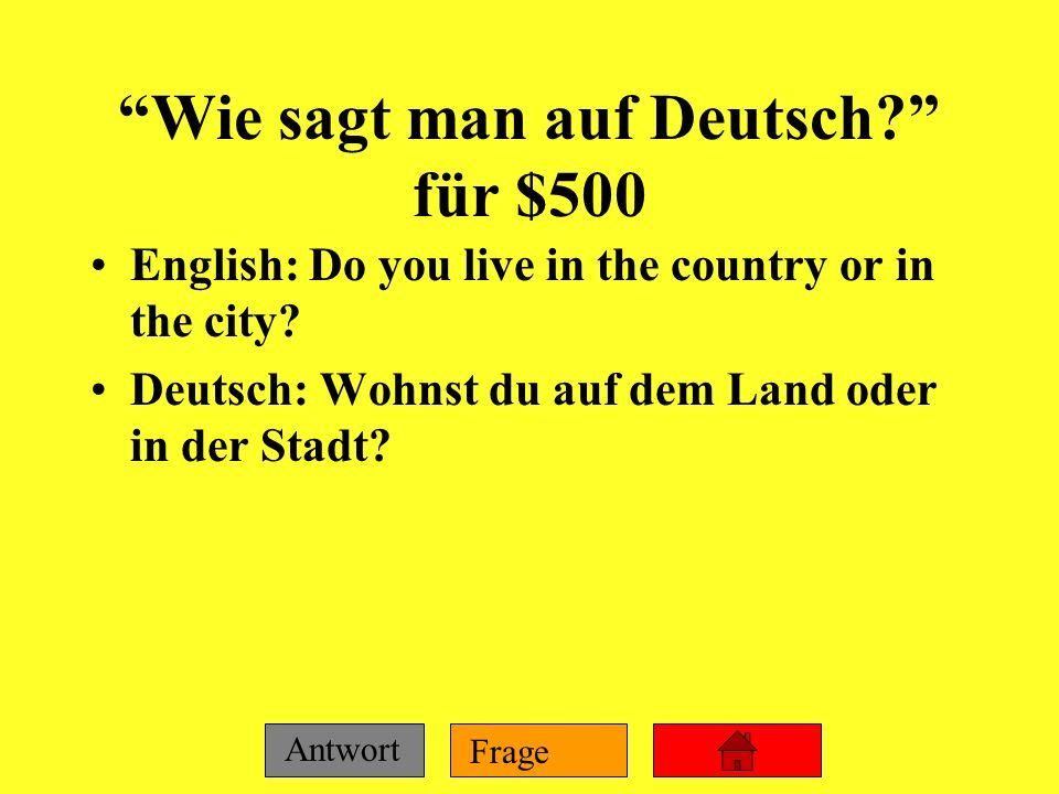 Frage Antwort Wie sagt man auf Deutsch? für $400 English: Do you live near Frankfurt? QUESTION: Wohnst du in der Nähe von Frankfurt?