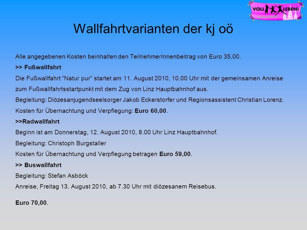 Wallfahrtvarianten der kj oö Alle angegebenen Kosten beinhalten den TeilnehmerInnenbeitrag von Euro 35,00.