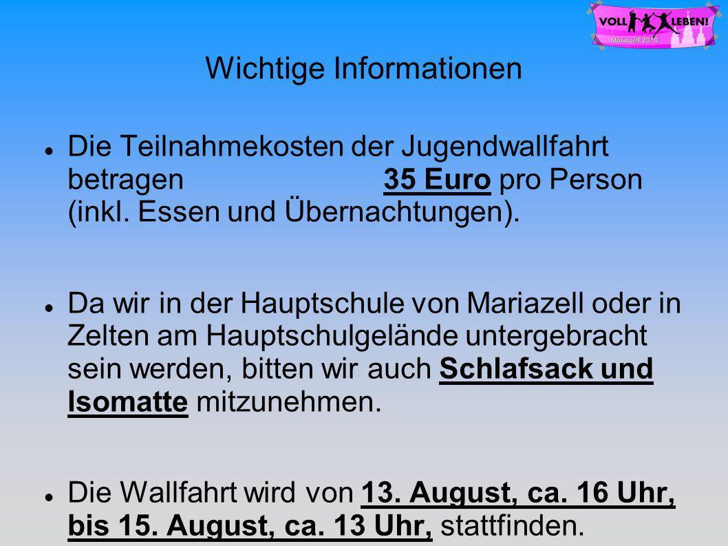 Wichtige Informationen Die Teilnahmekosten der Jugendwallfahrt betragen 35 Euro pro Person (inkl.