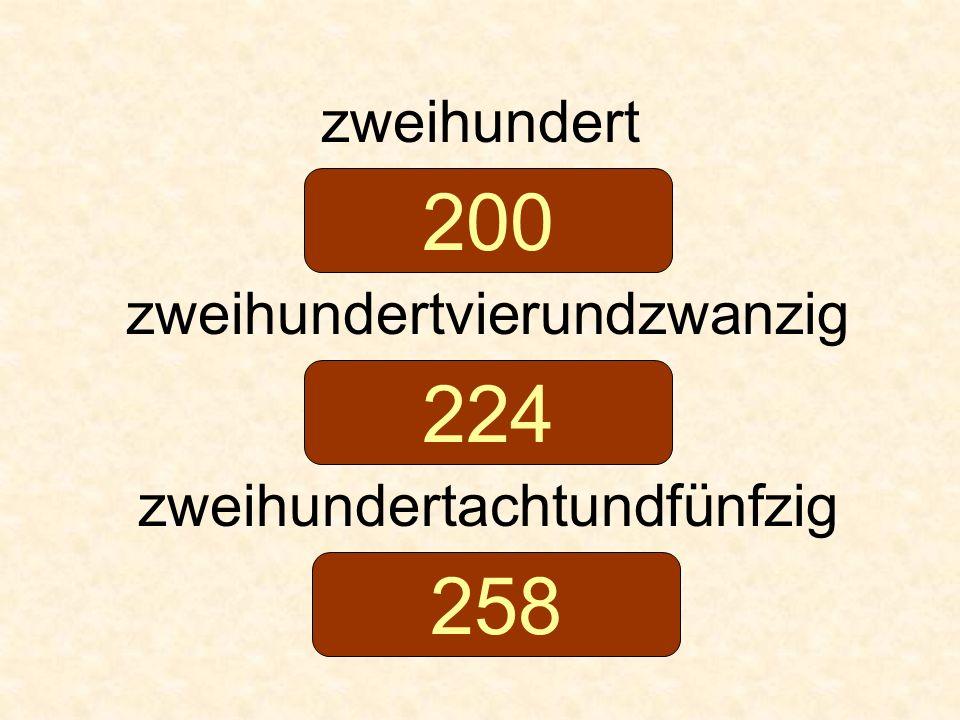 zweihundert zweihundertvierundzwanzig zweihundertachtundfünfzig 200 224 258