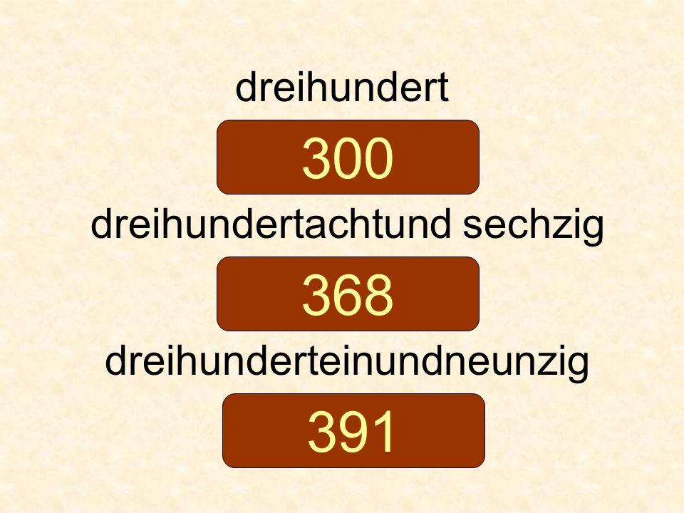 dreihundert dreihundertachtund sechzig dreihunderteinundneunzig 300 368 391
