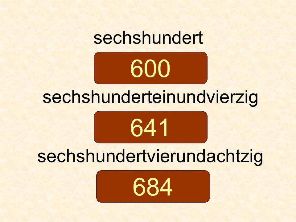 sechshundert sechshunderteinundvierzig sechshundertvierundachtzig 600 641 684