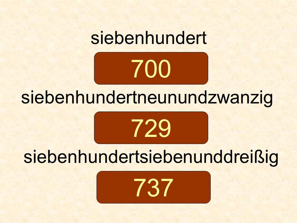 siebenhundert siebenhundertneunundzwanzig siebenhundertsiebenunddreißig 700 729 737