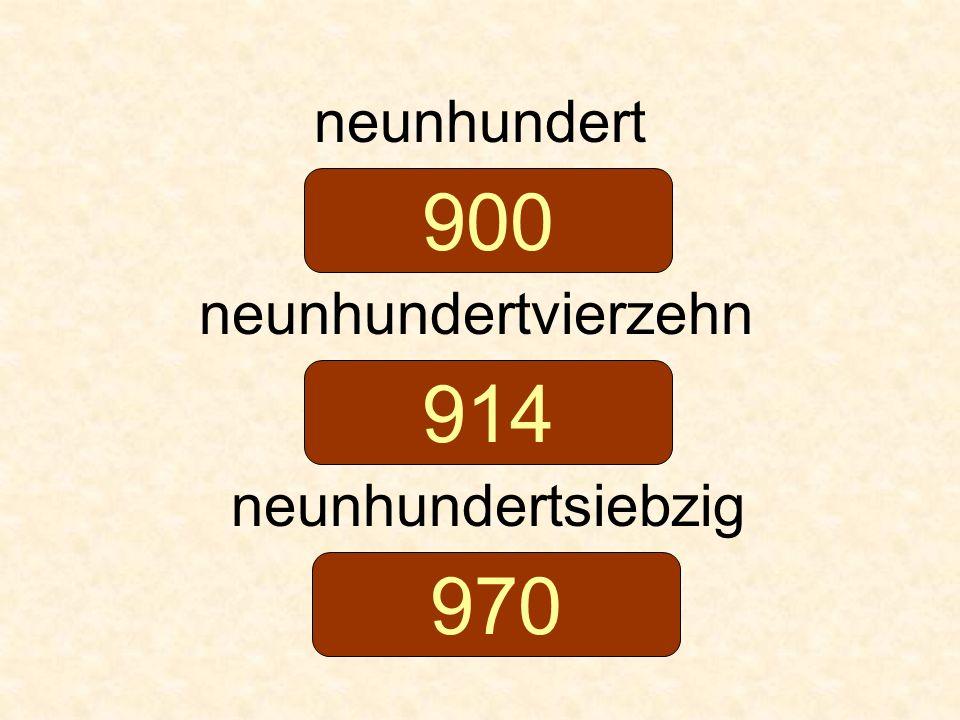 neunhundert neunhundertvierzehn neunhundertsiebzig 900 914 970