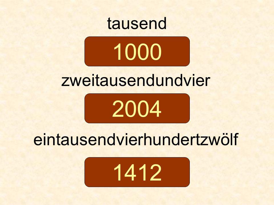 tausend zweitausendundvier eintausendvierhundertzwölf 1000 2004 1412