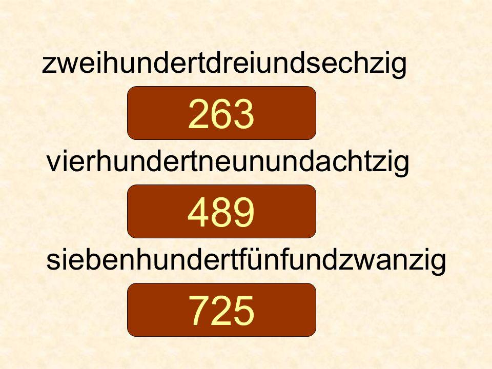 zweihundertdreiundsechzig vierhundertneunundachtzig siebenhundertfünfundzwanzig 263 489 725