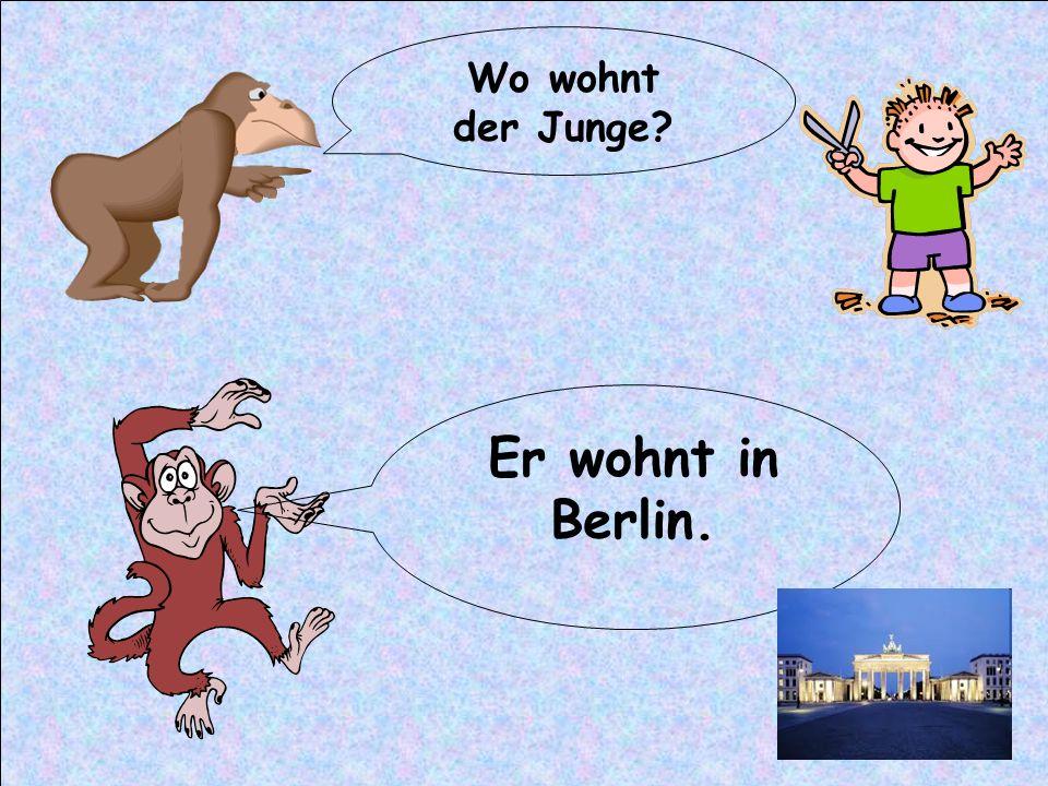Wo wohnt der Junge? Er wohnt in Berlin.
