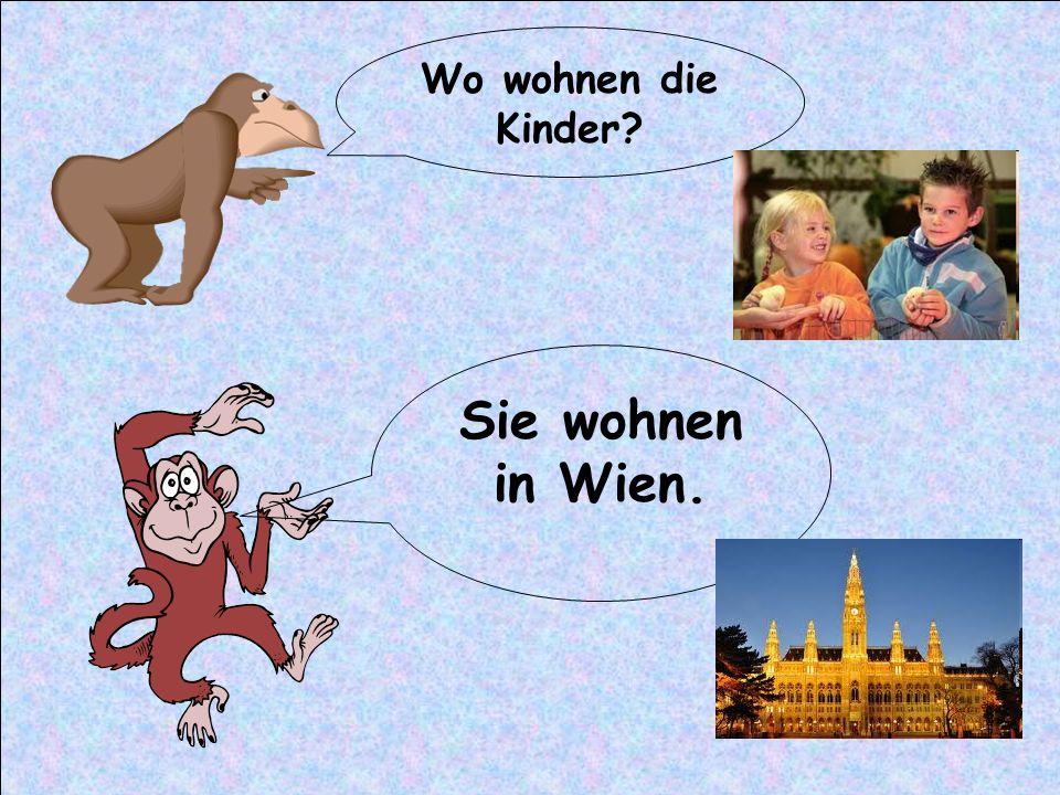 Wo wohnen die Kinder? Sie wohnen in Wien.