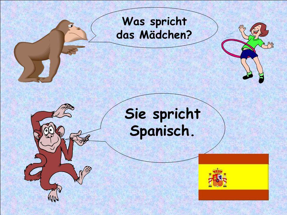 Was spricht das Mädchen? Sie spricht Spanisch.