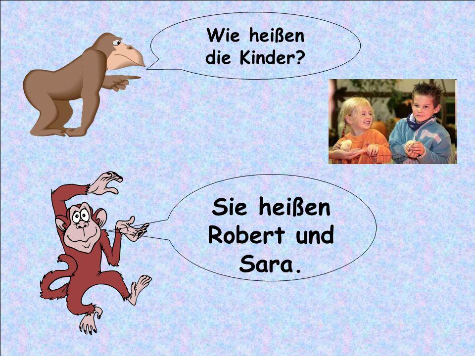 Wie heißen die Kinder? Sie heißen Robert und Sara.