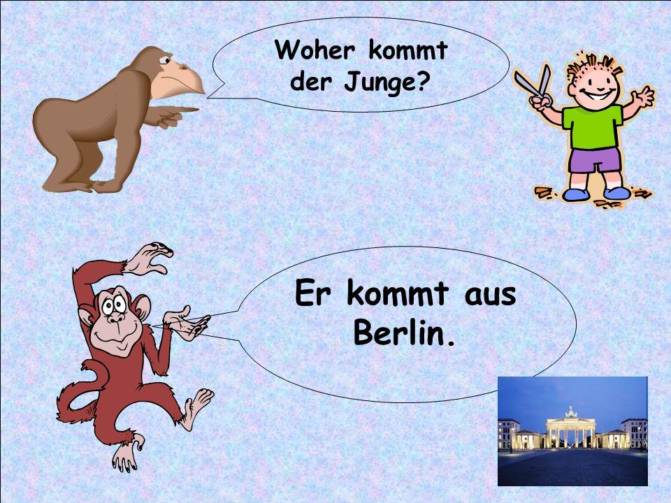 Woher kommt der Junge? Er kommt aus Berlin.