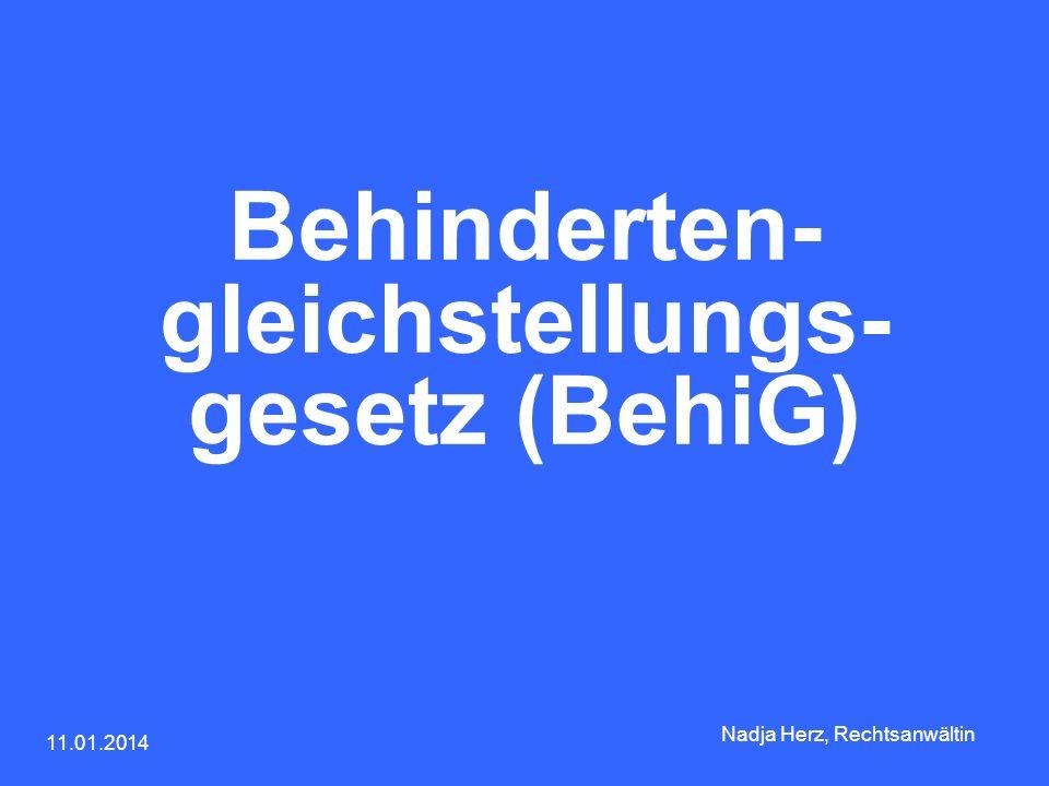 11.01.2014 Nadja Herz, Rechtsanwältin Behinderten- gleichstellungs- gesetz (BehiG)