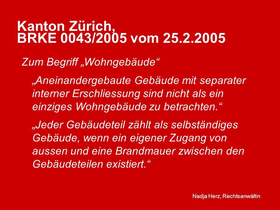 Nadja Herz, Rechtsanwältin Kanton Zürich, BRKE 0043/2005 vom 25.2.2005 Zum Begriff Wohngebäude Aneinandergebaute Gebäude mit separater interner Erschliessung sind nicht als ein einziges Wohngebäude zu betrachten.