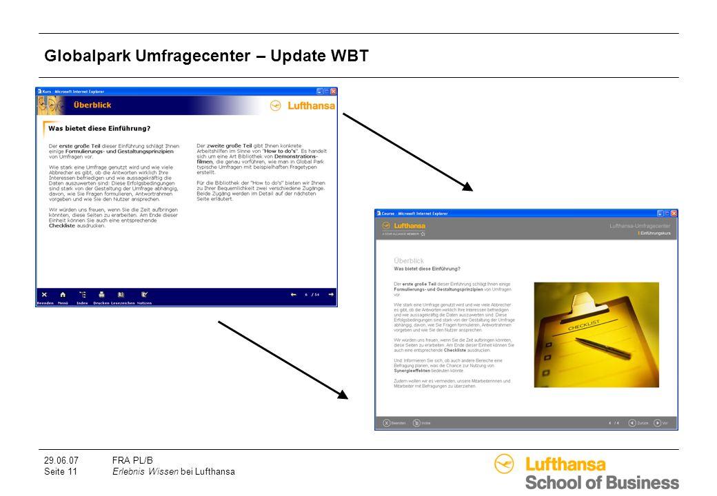 29.06.07FRA PL/B Seite 11Erlebnis Wissen bei Lufthansa Globalpark Umfragecenter – Update WBT