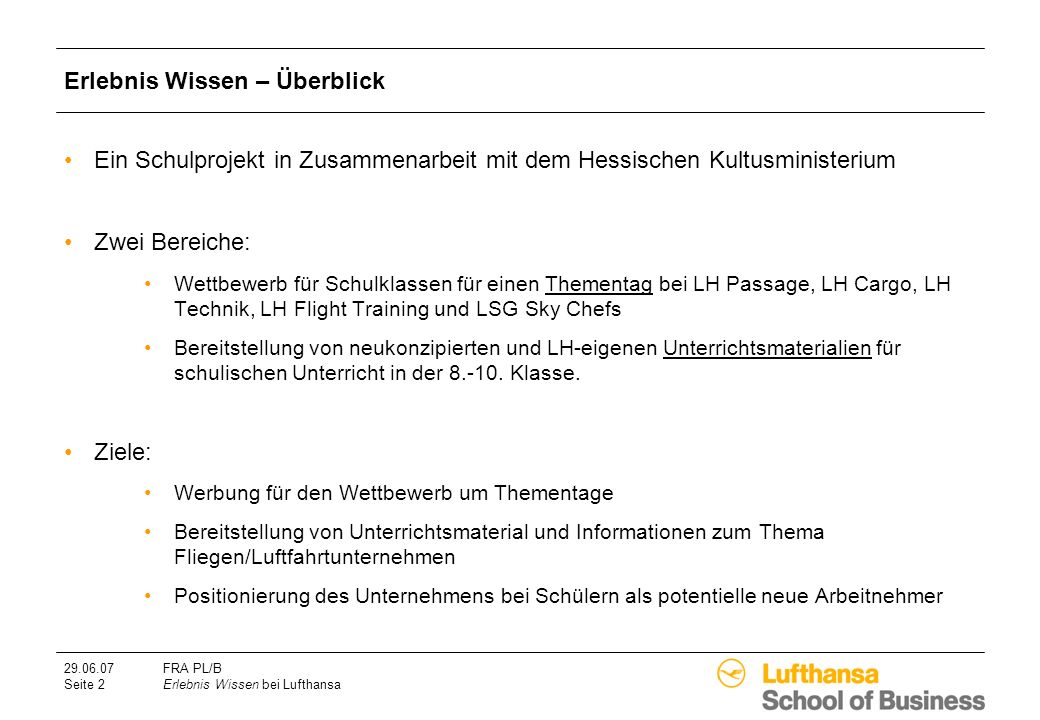 29.06.07FRA PL/B Seite 2Erlebnis Wissen bei Lufthansa Erlebnis Wissen – Überblick Ein Schulprojekt in Zusammenarbeit mit dem Hessischen Kultusminister